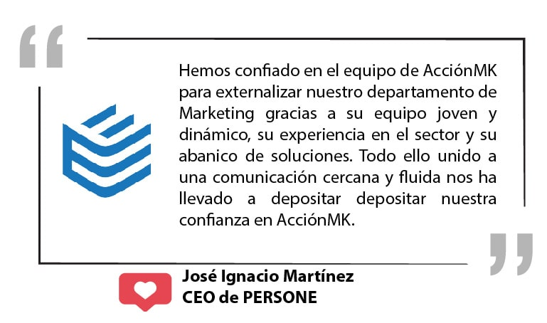 Declaraciones del CEO de PERSONE hablando de la buena decisión que ha sido elegir a AcciónMK para llevar su Marketing